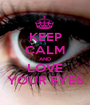 KEEP CALM AND LOVE YOUR EYES - Personalised Poster A1 size