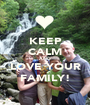 KEEP CALM AND LOVE YOUR FAMILY! - Personalised Poster A1 size