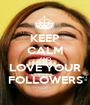 KEEP CALM AND LOVE YOUR FOLLOWERS - Personalised Poster A1 size