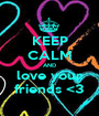 KEEP CALM AND love your friends <3 - Personalised Poster A1 size
