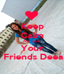 Keep Calm And Love  Your  Friends Deea - Personalised Poster A1 size