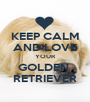 KEEP CALM AND LOVE YOUR GOLDEN  RETRIEVER - Personalised Poster A1 size