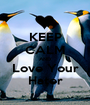 KEEP CALM AND Love Your Hater - Personalised Poster A1 size