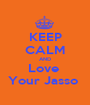 KEEP CALM AND Love  Your Jasso  - Personalised Poster A1 size