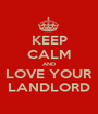 KEEP CALM AND LOVE YOUR LANDLORD - Personalised Poster A1 size