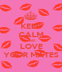 KEEP CALM AND LOVE YOUR MATES - Personalised Poster A1 size
