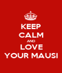 KEEP CALM AND LOVE YOUR MAUSI - Personalised Poster A1 size