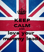 KEEP CALM AND love your  mummy loads - Personalised Poster A1 size