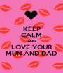 KEEP CALM AND LOVE YOUR MUN AND DAD - Personalised Poster A1 size
