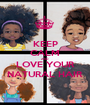 KEEP CALM AND LOVE YOUR NATURAL HAIR - Personalised Poster A1 size