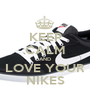 KEEP CALM AND LOVE YOUR NIKES - Personalised Poster A1 size