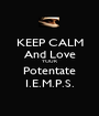 KEEP CALM And Love YOUR Potentate I.E.M.P.S. - Personalised Poster A1 size