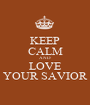 KEEP CALM AND LOVE YOUR SAVIOR - Personalised Poster A1 size