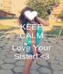 KEEP CALM AND Love Your Sister! <3 - Personalised Poster A1 size