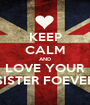 KEEP CALM AND LOVE YOUR SISTER FOEVER - Personalised Poster A1 size