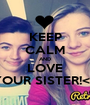 KEEP CALM AND LOVE YOUR SISTER!<3 - Personalised Poster A1 size