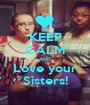 KEEP CALM AND Love your Sisters! - Personalised Poster A1 size