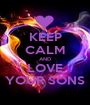 KEEP CALM AND LOVE YOUR SONS - Personalised Poster A1 size