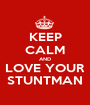 KEEP CALM AND LOVE YOUR STUNTMAN - Personalised Poster A1 size
