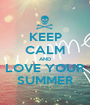 KEEP CALM AND LOVE YOUR SUMMER - Personalised Poster A1 size