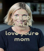 KEEP CALM AND love youre mom - Personalised Poster A1 size