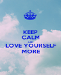 KEEP CALM AND LOVE YOURSELF MORE - Personalised Poster A1 size