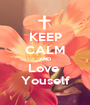 KEEP CALM AND Love  Youself - Personalised Poster A1 size