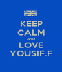 KEEP CALM AND LOVE YOUSIF.F - Personalised Poster A1 size