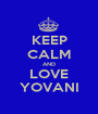 KEEP CALM AND LOVE YOVANI - Personalised Poster A1 size