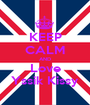 KEEP CALM AND Love Yssik Kissy - Personalised Poster A1 size