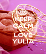 KEEP CALM AND LOVE YULIA - Personalised Poster A1 size