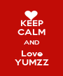 KEEP CALM AND Love YUMZZ - Personalised Poster A1 size
