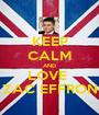 KEEP CALM AND LOVE  ZAC EFFRON - Personalised Poster A1 size