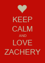 KEEP CALM AND LOVE ZACHERY - Personalised Poster A1 size