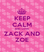 KEEP CALM AND LOVE ZACK AND ZOE - Personalised Poster A1 size