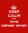 KEEP CALM AND love zaheer amair - Personalised Poster A1 size