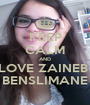 KEEP CALM AND LOVE ZAINEB  BENSLIMANE - Personalised Poster A1 size