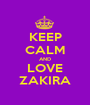 KEEP CALM AND LOVE ZAKIRA - Personalised Poster A1 size