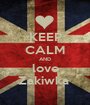 KEEP CALM AND love Zakiwka  - Personalised Poster A1 size