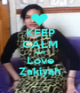 KEEP CALM AND Love Zakiyah - Personalised Poster A1 size