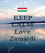 KEEP CALM AND Love Zamárdi - Personalised Poster A1 size