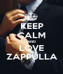 KEEP CALM AND LOVE ZAPPULLA - Personalised Poster A1 size