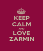 KEEP CALM AND LOVE ZARMIN - Personalised Poster A1 size
