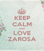 KEEP CALM AND LOVE ZAROSA - Personalised Poster A1 size