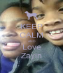 KEEP CALM AND Love Zayin - Personalised Poster A1 size