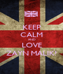 KEEP CALM AND LOVE ZAYN MALIK! - Personalised Poster A1 size