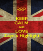 KEEP CALM AND LOVE Zayn's Highlight - Personalised Poster A1 size