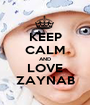 KEEP CALM AND LOVE ZAYNAB - Personalised Poster A1 size