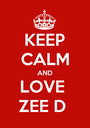 KEEP CALM AND LOVE  ZEE D  - Personalised Poster A1 size