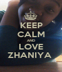 KEEP CALM AND LOVE ZHANIYA  - Personalised Poster A1 size
